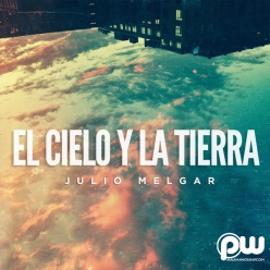 Julio Melgar - El Cielo Y La Tierra (Single) 2014 (Exclusivo WC)