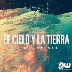 Julio Melgar - El Cielo Y La Tierra (Single) 2014 (Exclusivo WC)
