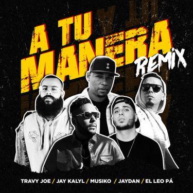 Travy Joe - A Tu Manera (Remix)[Feat.El Leo Pa & Jaydan] (Single) 2019 (Exclusivo WC)